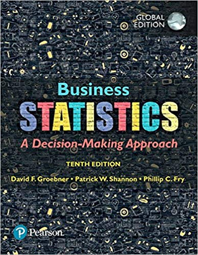 Business Statistics 10th Global Edition by David Groebner, ISBN-13: 978-1292220383
