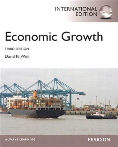 Economic Growth 3rd International Edition by David N. Weil, ISBN-13: 978-0273769293