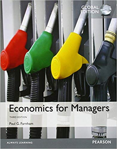 Economics for Managers 3rd Global Edition by Paul G. Farnham, ISBN-13: 978-1292060095