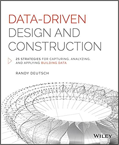 Data-Driven Design and Construction by Randy Deutsch, ISBN-13: 978-1118898703