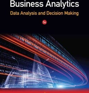 Business Analytics Data Analysis and Decision Making 5th Edition