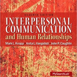 Interpersonal Communication and Human Relationships 7th Edition by Mark L. Knapp