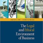 The Legal and Ethical Environment of Business by Timothy Fort