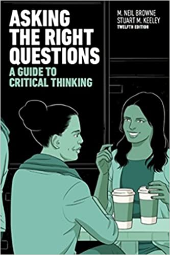 Asking the Right Questions: A Guide to Critical Thinking 12th Edition, ISBN-13: 978-0134431994