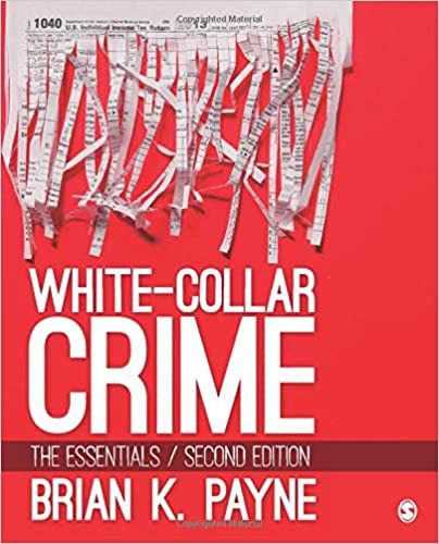 White-Collar Crime: The Essentials 2nd Edition by Brian K. Payne, ISBN-13: 978-1506344775