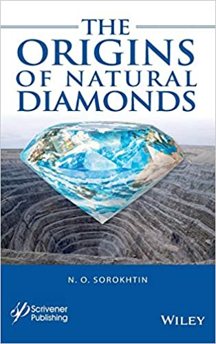 The Origins of Natural Diamonds by N. O. Sorokhtin, ISBN-13: 978-1119593447