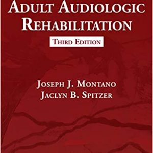 Adult Audiologic Rehabilitation 3rd Edition by Joseph J. Montano
