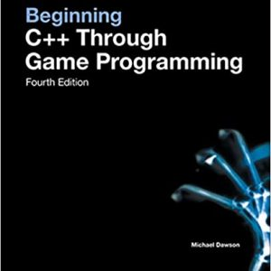 Beginning C++ Through Game Programming 4th Edition by Michael Dawson