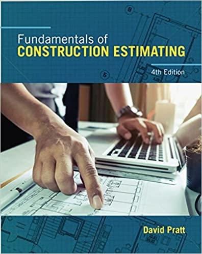 Fundamentals of Construction Estimating 4th Edition by David Pratt, ISBN-13: 978-1337399395