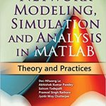 Network Modeling Simulation and Analysis in MATLAB Theory and Practices