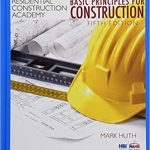 Residential Construction Academy Basic Principles for Construction 5th Edition