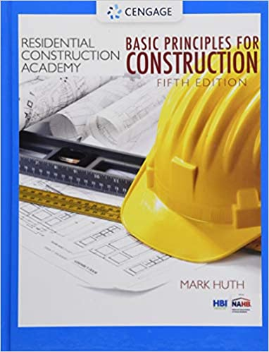 Residential Construction Academy: Basic Principles for Construction 5th Edition, ISBN-13: 978-1337913829