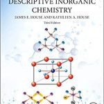 Descriptive Inorganic Chemistry 3rd Edition by James E. House